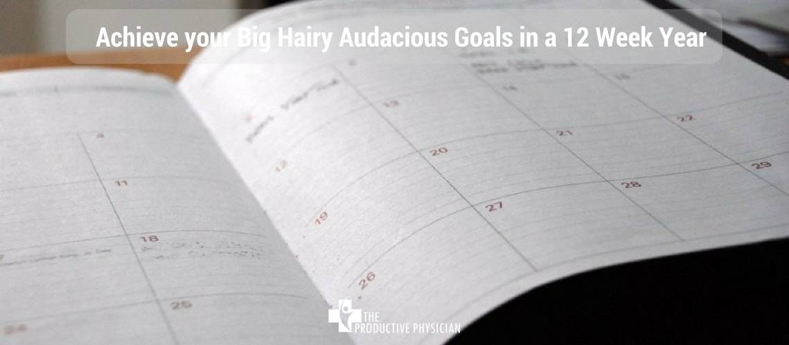 Achieve your Big Hairy Audacious Goals in a 12 Week Year