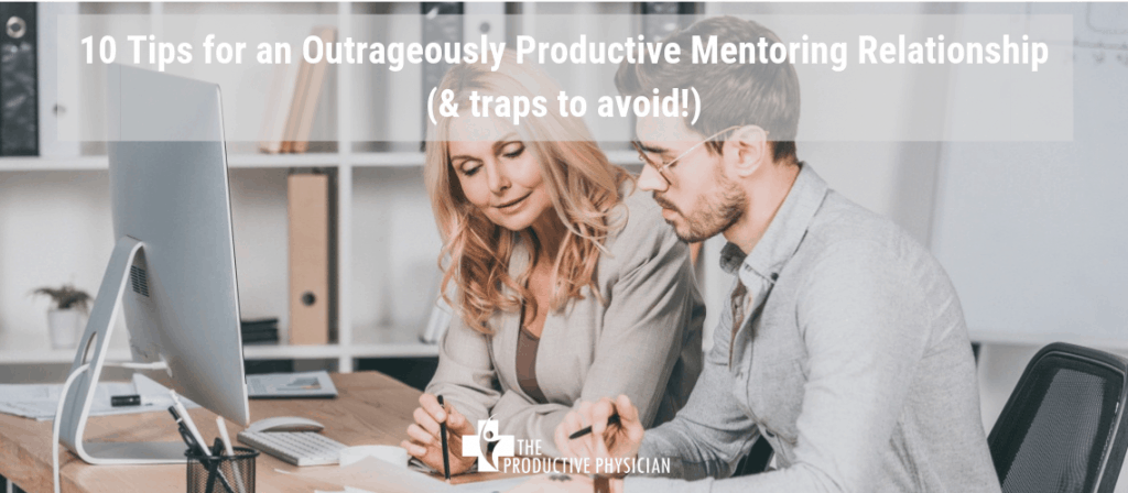 10 Tips for an Outrageously Productive Mentoring Relationship (& traps to avoid!)